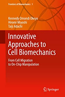 Innovative Approaches to Cell Biomechanics: From Cell Migration to On-Chip Manipulation (Frontiers of Biomechanics Book 1)