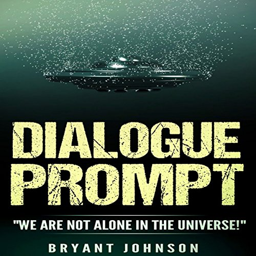"Dialogue Prompt: ""We Are Not Alone in the Universe!"" audiobook cover art"