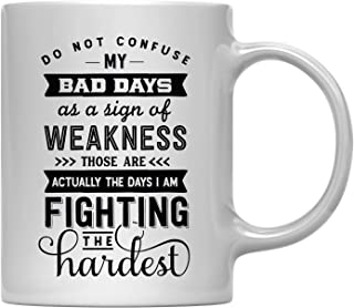 Andaz Press 11oz. Coffee Mug Gift, Do Not Confuse My Bad Days As A Sign of Weakness Those are Actually The Days I am Fighting The Hardest, 1-Pack, Birthday Christmas Present Ideas with Gift Box