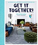 Get It Together! An Interior Designer's: An Interior Designer's Guide to Creating Your Best Life