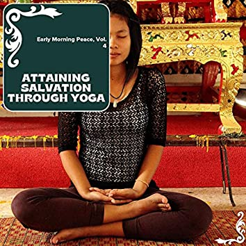 Attaining Salvation Through Yoga - Early Morning Peace, Vol. 4