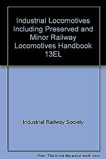 Industrial Locomotives Including Preserved and Minor Railway Locomotives Handbook 13EL