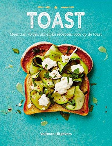 Toast: meer dan 70 verrukkelijke recepten voor op de toast