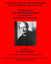 Be Reminded: The Absurdities Depended on the Papers for Wide Dissemination: As published in Faunus, The Journal of the Friends of Arthur Machen Number 32, Autumn 2015