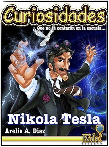 Nikola Tesla - Libro para niños (Curiosidades que no te contarán en la escuela... nº 5)