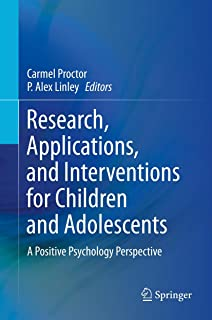 Research, Applications, and Interventions for Children and Adolescents: A Positive Psychology Perspective
