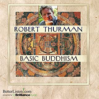 Basic Buddhism                   By:                                                                                                                                 Robert Thurman                               Narrated by:                                                                                                                                 Robert Thurman                      Length: 8 hrs and 46 mins     77 ratings     Overall 4.4