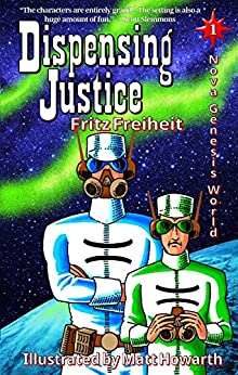 [Fritz Freiheit, Matt Howarth]のDispensing Justice (Nova Genesis World Book 1) (English Edition)