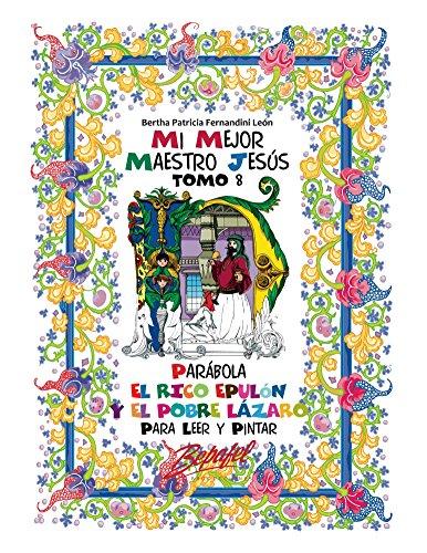 Mi mejor maestro Jesús-Parábola El rico Epulón y el pobre Lázaro: Par a leer y pintar (Mi mejor maestro Jesús - LAS PARÁBOLAS nº 8) (Spanish Edition)