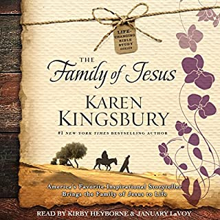 The Family of Jesus     Life-Changing Bible Study Series              By:                                                                                                                                 Karen Kingsbury,                                                                                        Pastor Jamie George                               Narrated by:                                                                                                                                 Kirby Heyborne,                                                                                        January LaVoy                      Length: 8 hrs and 12 mins     57 ratings     Overall 4.4