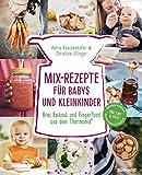 Mix-Rezepte für Babys und Kleinkinder: Brei, Beikost und Fingerfood aus dem Thermomix - Für TM5 &...