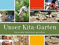 Unser Kita-Garten: Naturnahe Spielraeume gestalten