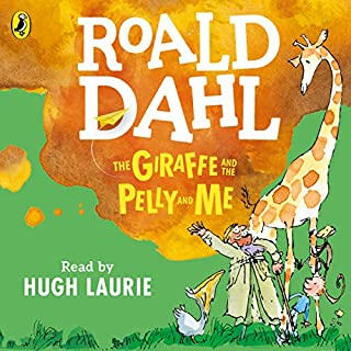 The Giraffe and the Pelly and Me                   By:                                                                                                                                 Roald Dahl                               Narrated by:                                                                                                                                 Hugh Laurie                      Length: 45 mins     132 ratings     Overall 4.8