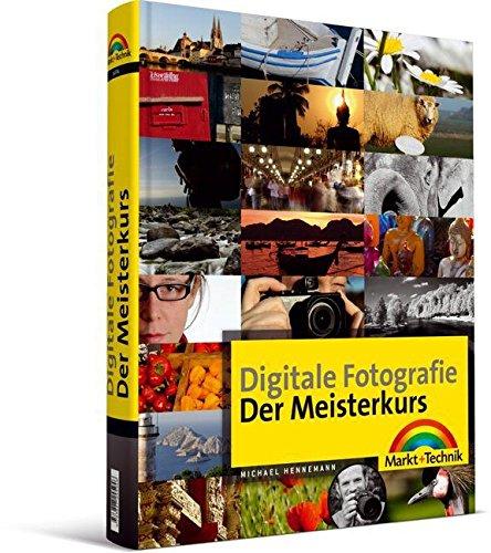 Digitale Fotografie - Der Meisterkurs - ideal für die Spiegelreflexkamera: für alle, die mehr können wollen (M+T Meisterkurs)
