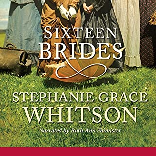 Sixteen Brides                   By:                                                                                                                                 Stephanie Grace Whitson                               Narrated by:                                                                                                                                 Ruth Ann Phimister                      Length: 14 hrs and 12 mins     136 ratings     Overall 4.3