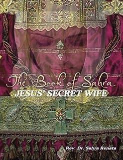 The Book of Sahra, Jesus' Secret Wife: The Golden Rose's Sacrifice (Book I)