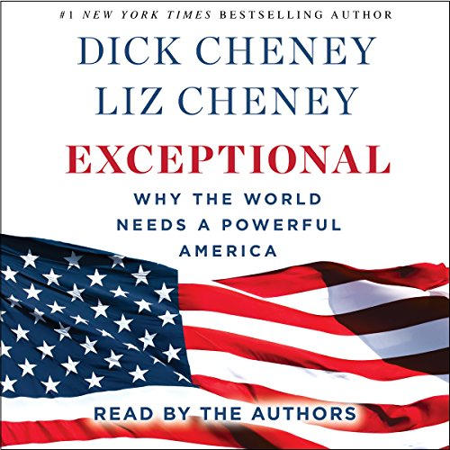 Exceptional: Why the World Needs A Powerful America