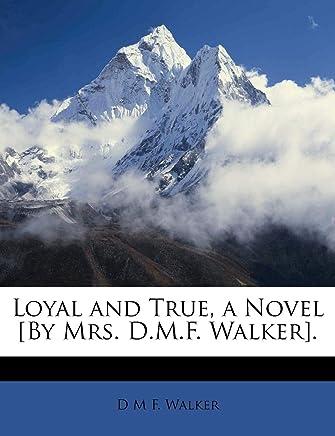 Loyal and True, a Novel [By Mrs. D.M.F. Walker]