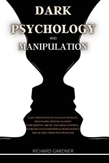 Dark Psychology and Manipulation: Easy strategies to analyze people's behaviors, defend against narcissistic abuse, and mi...