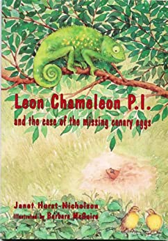 Leon Chameleon PI and the case of the missing canary eggs by [Janet Hurst-Nicholson, Barbara McGuire]