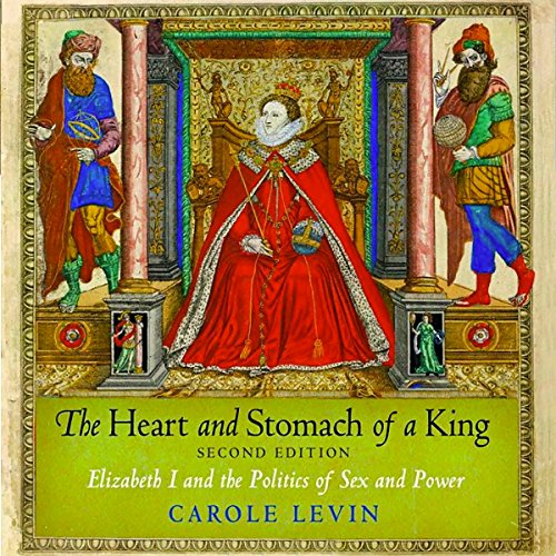 The Heart and Stomach of a King Audiobook By Carole Levin cover art