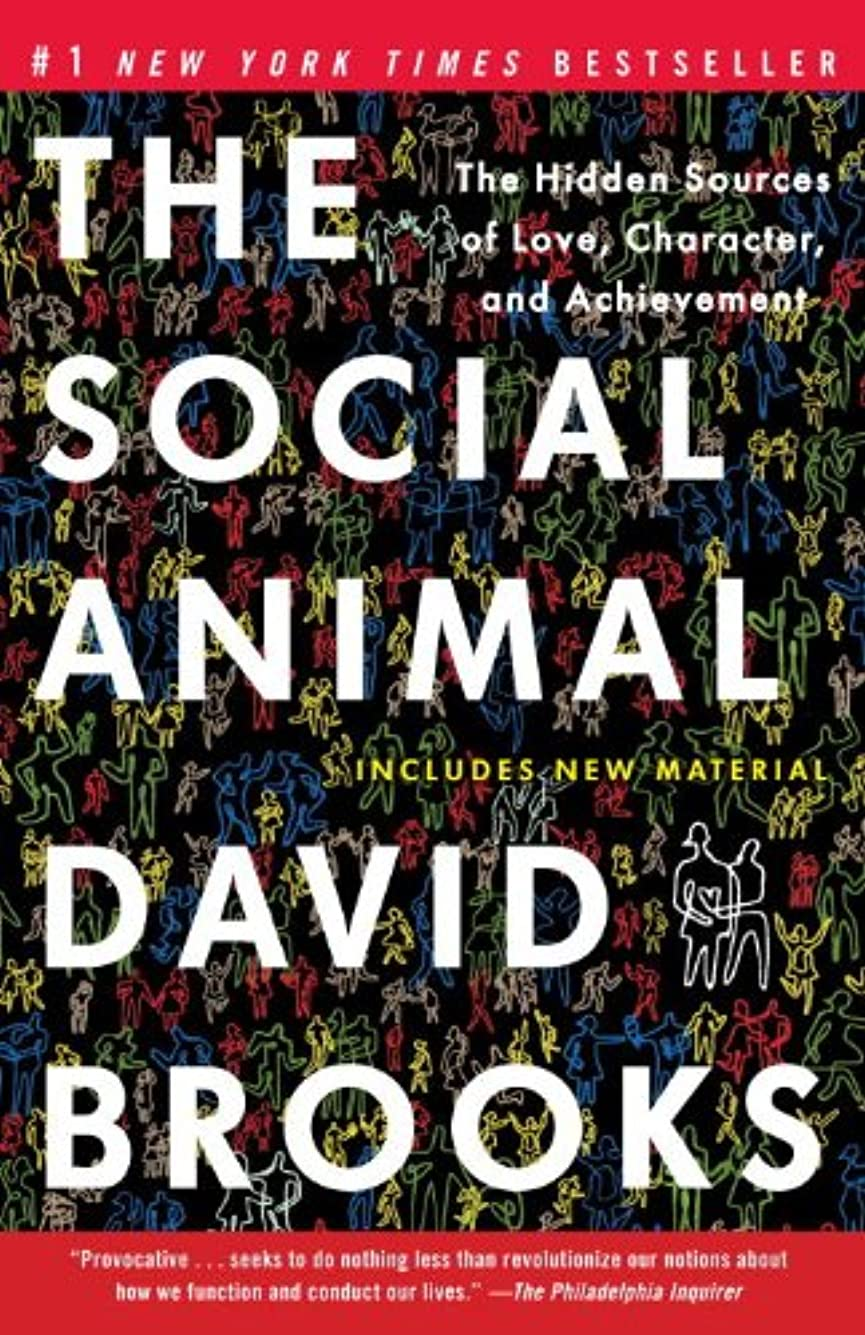 The Social Animal: The Hidden Sources of Love, Character, and Achievement (English Edition)