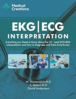 EKG/ECG Interpretation: Everything you Need to Know about the 12-Lead ECG/EKG Interpretation and How to Diagnose and Treat...