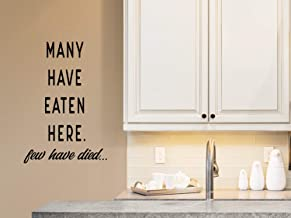 Story of Home LLC Many Have Eaten here Few Have Died Kitchen Dining Room Wall Decal Vinyl Wall Art Home Decor Sticker