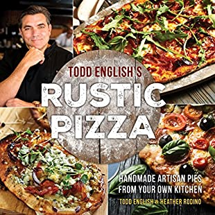 Customer reviews Todd English's Rustic Pizza Handmade Artisan Pies from Your Own Kitchen:Eventmanager