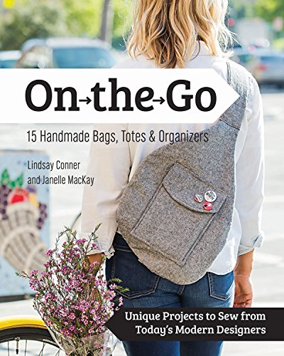 On the Go Bags - 15 Handmade Purses, Totes & Organizers: Unique Projects to Sew from Today's Modern Designers