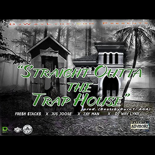 Straight Outta the Trap House (feat. Fre$h $Tack$, Jus Joose, Zay Man & BeatsByBurn1) [Explicit]