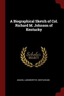 A Biographical Sketch of Col. Richard M. Johnson of Kentucky