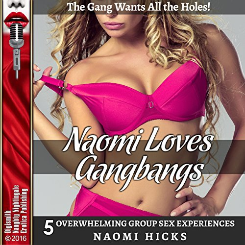 Naomi Loves Gangbangs     The Gang Wants All the Holes! Five Overwhelming Group Sex Experiences              By:                                                                                                                                 Naomi Hicks                               Narrated by:                                                                                                                                 Ruby Rivers,                                                                                        Milly Stern,                                                                                        Jackie Marie,                   and others                 Length: 1 hr and 56 mins     1 rating     Overall 5.0