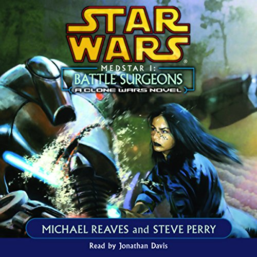Star Wars: Clone Wars: Medstar I: Battle Surgeons     A Clone Wars Novel              By:                                                                                                                                 Michael Reaves,                                                                                        Steve Perry                               Narrated by:                                                                                                                                 Jonathan Davis                      Length: 3 hrs and 10 mins     2 ratings     Overall 3.5