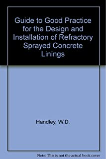 Guide to Good Practice for the Design and Installation of Refractory Sprayed Concrete Linings