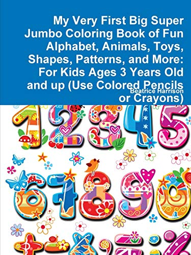 My Very First Big Super Jumbo Coloring Book of Fun Alphabet, Animals, Toys, Shapes, Patterns, and More: For Kids Ages 3 Years Old and up (Use Colored Pencils or Crayons)
