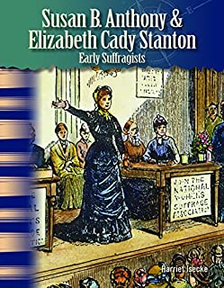 Susan B. Anthony and Elizabeth Cady Stanton (Women in U.S. History): Early Suffragists