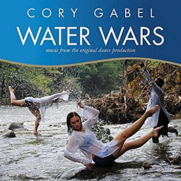 Water Wars (Music from the Original Dance Production)