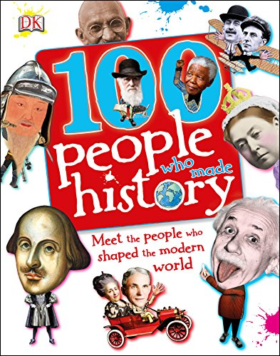 100 People Who Made History: Meet the People Who Shaped the Modern World (Dk General)