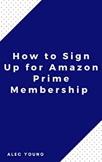 How to Sign Up for Amazon Prime Membership: The Illustrated Step by Step Guide to Sign Up/ Renew Your Prime Subscription i...