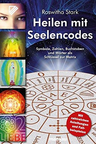 Heilen mit Seelencodes. Symbole, Zahlen, Buchstaben und Wörter als Schlüssel zur Matrix: Mit zahlreichen Anleitungen und Fallbeispielen