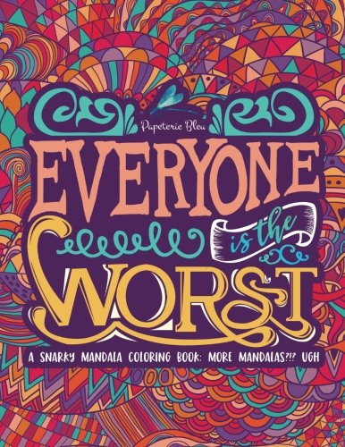 A Snarky Mandala Coloring Book: More Mandalas?!? Ugh. (Humorous, Inspirational & Motivational Coloring Books for Grown-ups for Art Color Therapy, ... Relaxation & Mindful Meditation) (Volume 2)