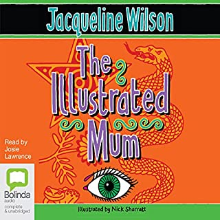 The Illustrated Mum                   By:                                                                                                                                 Jacqueline Wilson                               Narrated by:                                                                                                                                 Josie Lawrence                      Length: 6 hrs and 25 mins     46 ratings     Overall 4.5