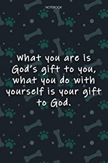 Lined Notebook Journal Cute Dog Cover What you are is God's gift to you, what you do with yourself is your gift to God: 6x...