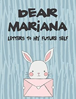 Dear Mariana, Letters to My Future Self: A Girl's Thoughts