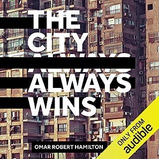 The City Always Wins                   Autor:                                                                                                                                 Omar Robert Hamilton                               Sprecher:                                                                                                                                 Khalid Abdalla                      Spieldauer: 9 Std. und 6 Min.     Noch nicht bewertet     Gesamt 0,0