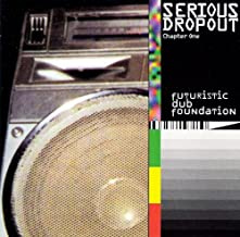 Serious Dropout - Chapter One : Futuristic Dub Foundation