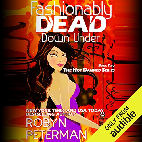 Fashionably Dead Down Under     Hot Damned Series, Book 2              By:                                                                                                                                 Robyn Peterman                               Narrated by:                                                                                                                                 Jessica Almasy                      Length: 9 hrs and 7 mins     1,206 ratings     Overall 4.6