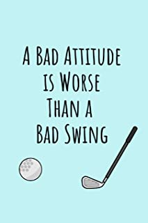 A Bad Attitude Is Worse Than A Bad Swing: Funny Golf Journal Notebook Gifts, 6 x 9 inch, 120 Lined