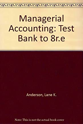 Managerial Accounting: Test Bank to 8r.e